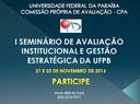 I SEMINÁRIO DE AVALIAÇÃO  INSTITUCIONAL E GESTÃO ESTRATÉGICA DA UFPB